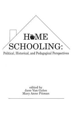 Home Schooling: Political, Historical, and Pedagogical Perspectives