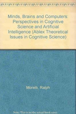 Minds, Brains and Computers: Perspectives in Cognitive Science and Artificial Intelligence