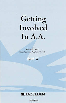 "Getting Involved in AA: Formerly Titled ""Transition from Treatment to A.A."""
