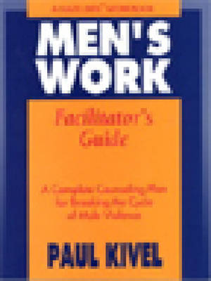 Men's Work  Facilitator's Guide: A Complete Counseling Plan for Breaking the Cycle of Male Violence