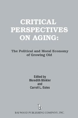 Critical Perspectives on Aging: The Political and Moral Economy of Growing Old