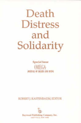 "Death, Distress, and Solidarity: Special Issue ""OMEGA Journal of Death and Dying"""