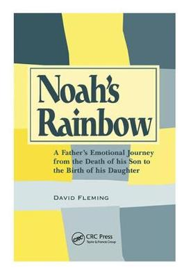 Noah's Rainbow: A Father's Emotional Journey from the Death of His Son to the Birth of His Daughter