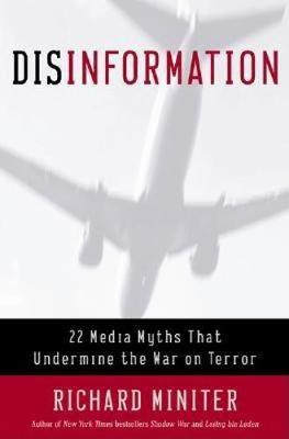 Disinformation: 22 Media Myths That Undermine the War on Terror