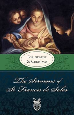 The Sermons of St. Francis De Sales for Advent and Christmas