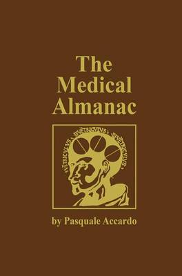 The Medical Almanac: A Calendar of Dates of Significance to the Profession of Medicine, Including Fascinating Illustrations, Medical Milestones, Dates of Birth and Death of Notable Physicians, Brief Biographical Sketches, Quotations, and Assorted Medical