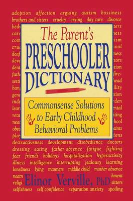 The Parent's Preschooler Dictionary: Commonsense Solutions to Early Childhood Behavioral Problems