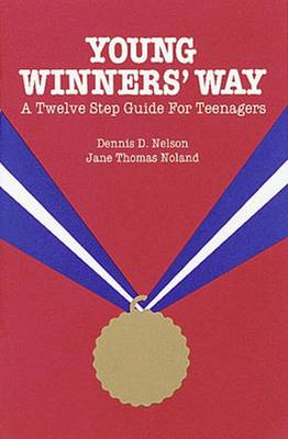 Young Winners Way: A Twelve Step Guide for Teenagers