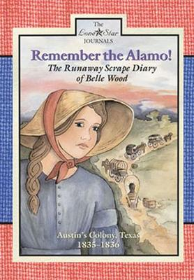Remember the Alamo!: The Runaway Scrape Diary of Belle Wood, Austin's Colony, Texas, 1835-1836