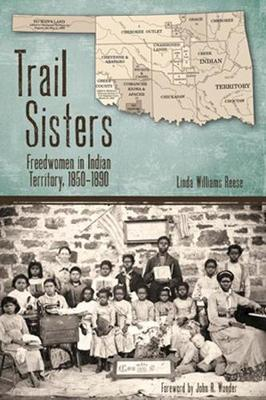Trail Sisters: Freedwomen in Indian Territory, 1850-1890