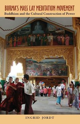 Burma's Mass Lay Meditation Movement: Buddhism and the Cultural Construction of Power