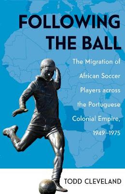 Following the Ball: The Migration of African Soccer Players across the Portuguese Colonial Empire, 1949-1975