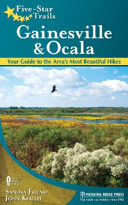 Five-Star Trails: Gainesville & Ocala: Your Guide to the Area's Most Beautiful Hikes