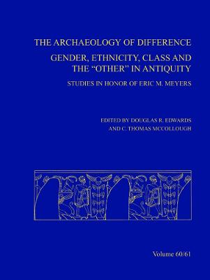 Archaeology of Difference: Gender, Ethnicity, Class and the Other in Antiquity - Studies in Honor of Eric M. Meyers, AASOR 60-61