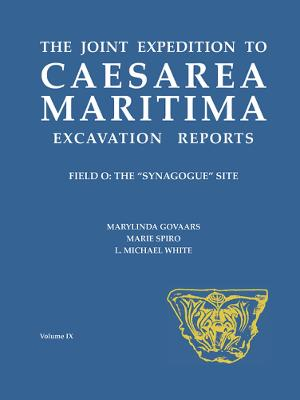 The Joint Expedition to Caesarea Maritima Excavation Reports: Field O: The Synagogue Site