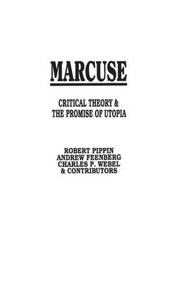 Marcuse: Critical Theory and the Promise of Utopia