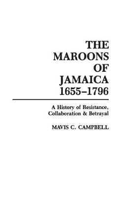 The Maroons of Jamaica: A History of Resistance, Collaboration and Betrayal