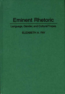 Eminent Rhetoric: Language, Gender and Cultural Tropes