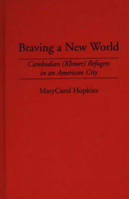 Braving a New World: Cambodian (Khmer) Refugees in an American City