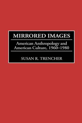Mirrored Images: American Anthropology and American Culture, 1960-1980