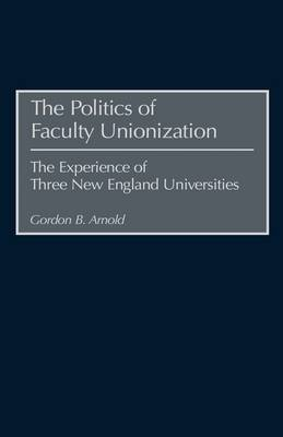 The Politics of Faculty Unionization: The Experience of Three New England Universities