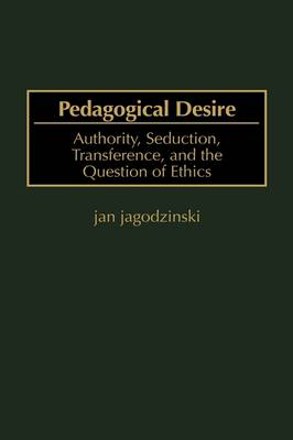 Pedagogical Desire: Authority, Seduction, Transference and the Question of Ethics