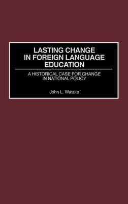 Lasting Change in Foreign Language Education: A Historical Case for Change in National Policy