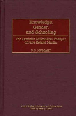 Knowledge, Gender and Schooling: The Feminist Educational Thought of Jane Roland Martin