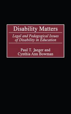 Disability Matters: Legal and Pedagogical Issues of Disability in Education