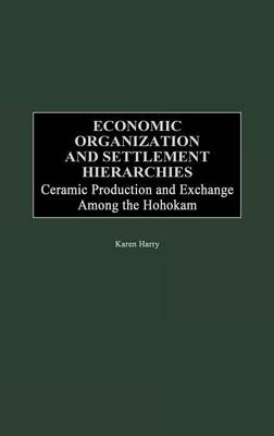 Economic Organization and Settlement Hierarchies: Ceramic Production and Exchange Among the Hohokam