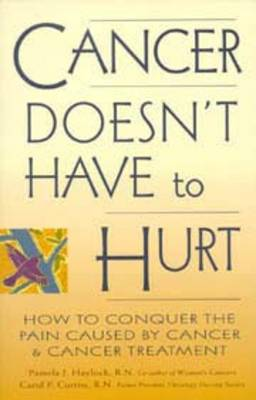 Cancer Doesn't Have to Hurt: How to Conquer the Pain Caused by Cancer and Cancer Treatment
