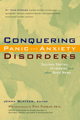 Conquering Panic and Anxiety Disorders: Success Stories, Strategies and Other Goodnews