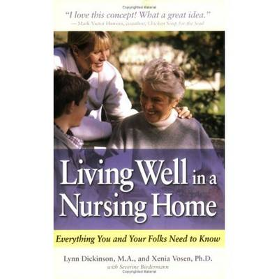 Living Well in a Nursing Home: Everything You and Your Folks Need to Know