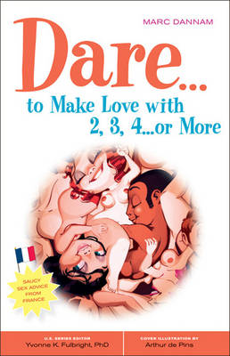 Dare to Make Love With 2, 3, 4...Or More: Saucy Sex Advice from France