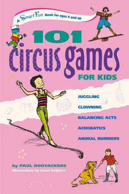 101 Circus Games for Children: Juggling, Clowning, Balancing Acts, Acrobatics, Animal Numbers