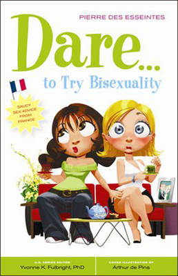 Dare to Try Bisexuality: Saucy Sex Advice from France