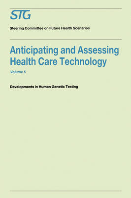 Anticipating and Assessing Health Care Technology: v. 5: Anticipating and Assessing Health Care Technology, Volume 5 Developments in Human Genetic Testing