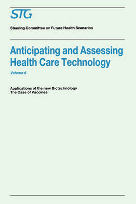 Anticipating and Assessing Health Care Technology, Volume 6: Applications of the New Biotechnology: The Case of Vaccines. A Report commissioned by the Steering Committee on Future Health Scenarios