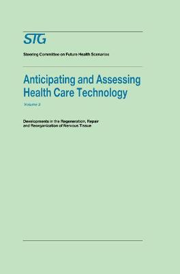 Anticipating and Assessing Health Care Technology, Volume 3: Developments in regeneration, repair and reorganization of nervous tissue. A report commissioned by the Steering Committee on Future Health Scenarios