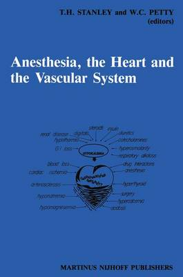 Anesthesia, The Heart and the Vascular System: Annual Utah Postgraduate Course in Anesthesiology 1987