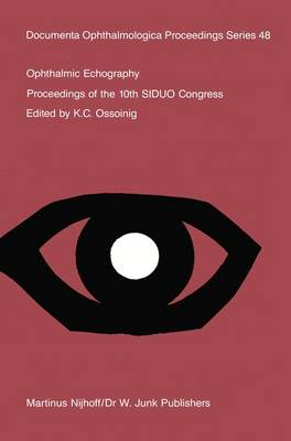 Ophthalmic Echography: Proceedings of the 10th SIDUO Congress, St. Petersburg Beach, Florida, U.S.A., November 7-10, 1984