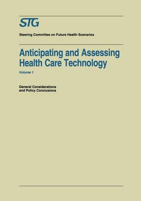 Anticipating and Assessing Health Care Technology: General Considerations and Policy Conclusions. A report commissioned by the Steering Committee on Future Health Scenarios