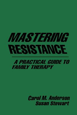 Mastering Resistance: A Practical Guide To Family Therapy: A Practical Guide For Family Therapy