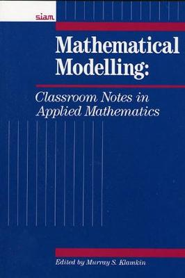 Mathematical Modelling: Classroom Notes in Applied Mathematics