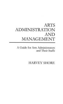 Arts Administration and Management: A Guide for Administrators and Their Staffs
