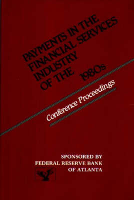 Payments in the Financial Services Industry of the 1980s: Conference Proceedings