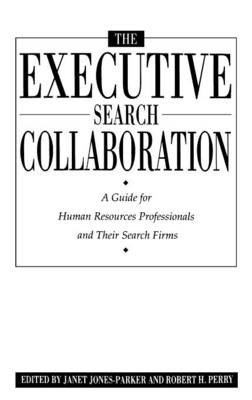 The Executive Search Collaboration: A Guide for Human Resources Professionals and Their Search Firms