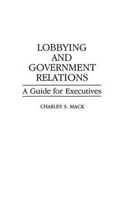 Lobbying and Government Relations: A Guide for Executives