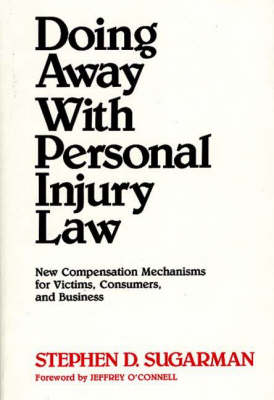 Doing Away With Personal Injury Law: New Compensation Mechanisms for Victims, Consumers, and Business