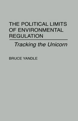 The Political Limits of Environmental Regulation: Tracking the Unicorn